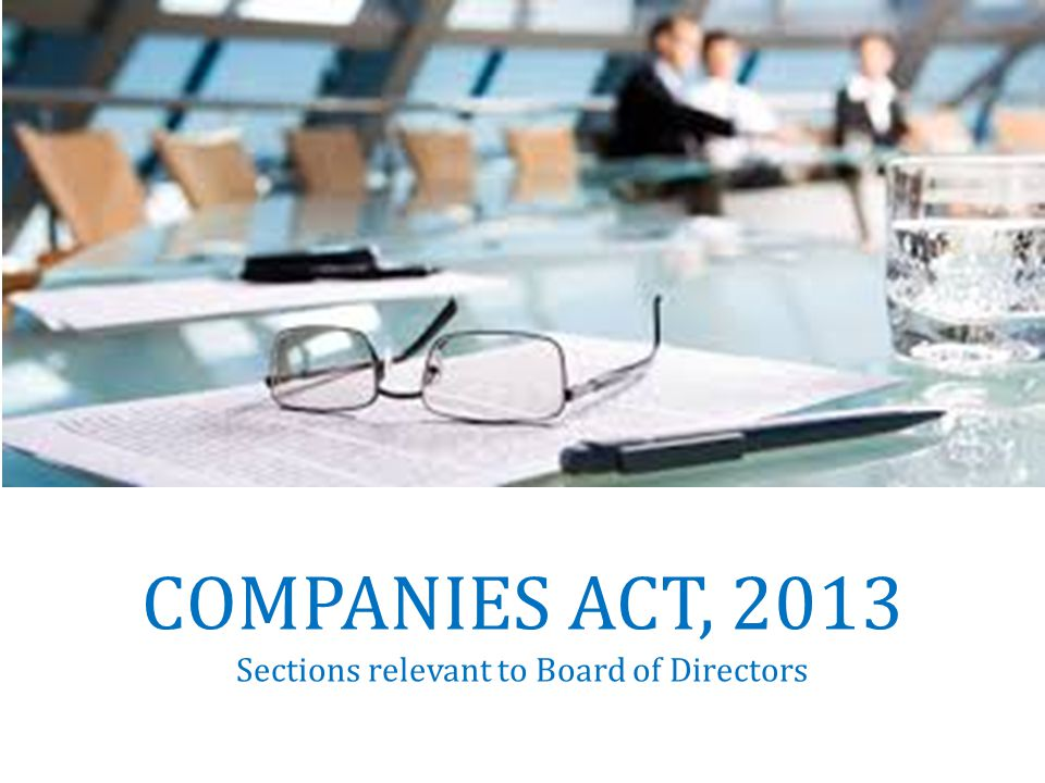COMPANIES ACT, 2013 Sections relevant to Board of Directors