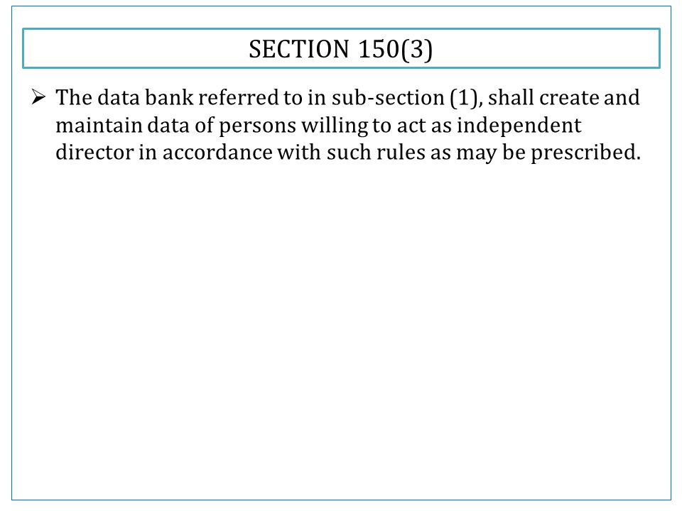 SECTION 150(3)  The data bank referred to in sub-section (1), shall create and maintain data of persons willing to act as independent director in accordance with such rules as may be prescribed.