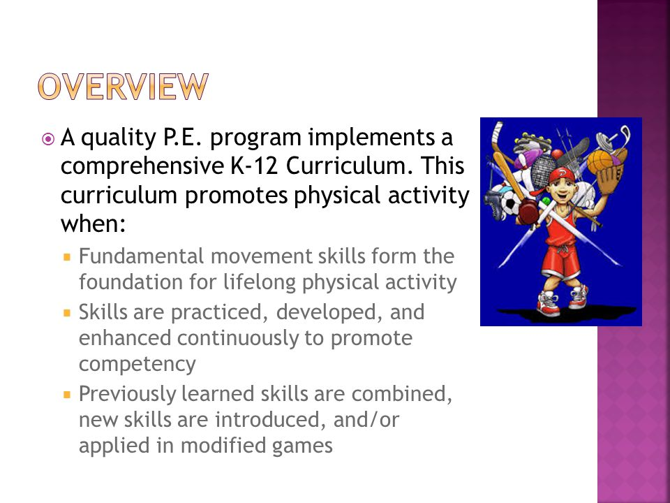  A quality P.E. program implements a comprehensive K-12 Curriculum.