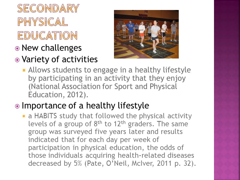  New challenges  Variety of activities  Allows students to engage in a healthy lifestyle by participating in an activity that they enjoy (National Association for Sport and Physical Education, 2012).