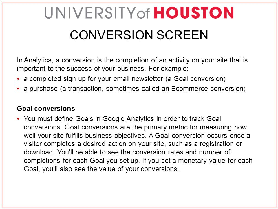 CONVERSION SCREEN In Analytics, a conversion is the completion of an activity on your site that is important to the success of your business.