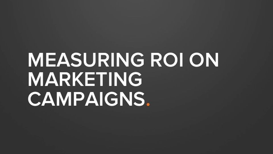 MEASURING ROI ON MARKETING CAMPAIGNS.