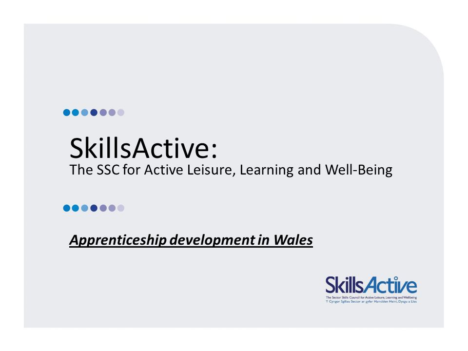 SkillsActive: The SSC for Active Leisure, Learning and Well-Being Apprenticeship development in Wales