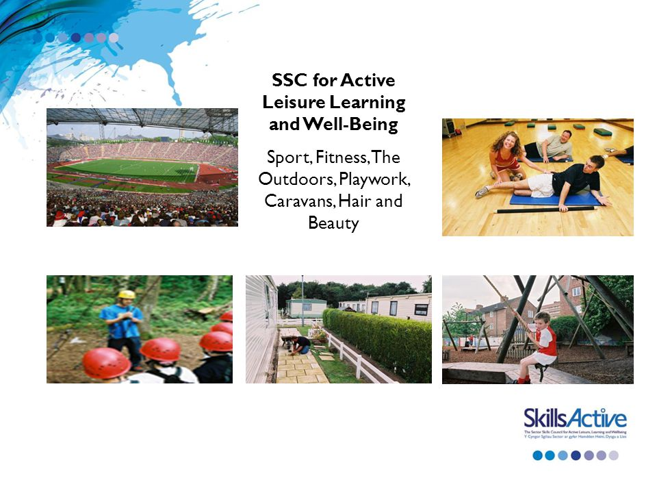 SSC for Active Leisure Learning and Well-Being Sport, Fitness, The Outdoors, Playwork, Caravans, Hair and Beauty