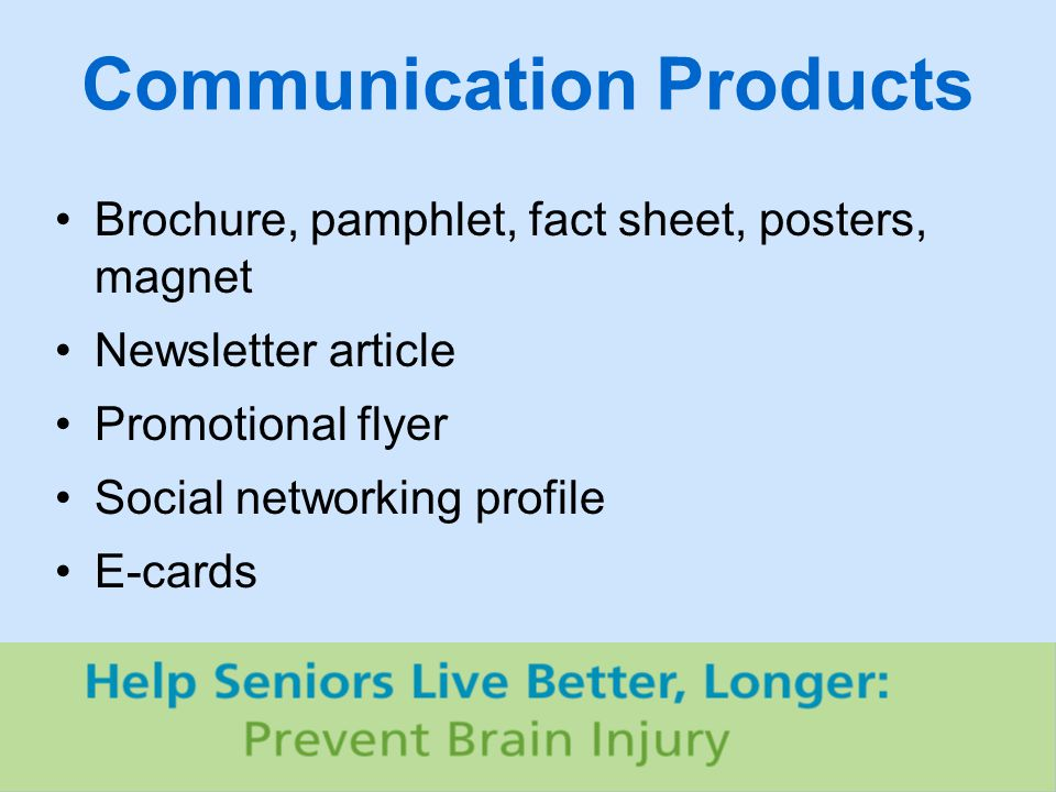 Communication Products Brochure, pamphlet, fact sheet, posters, magnet Newsletter article Promotional flyer Social networking profile E-cards