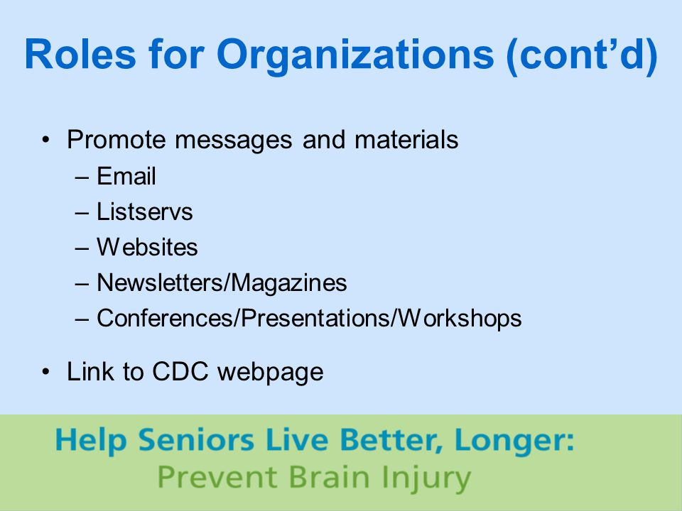 Roles for Organizations (cont'd) Promote messages and materials – –Listservs –Websites –Newsletters/Magazines –Conferences/Presentations/Workshops Link to CDC webpage