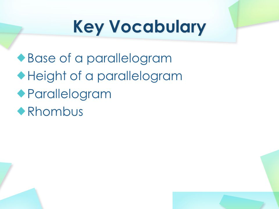 Base of a parallelogram Height of a parallelogram Parallelogram Rhombus