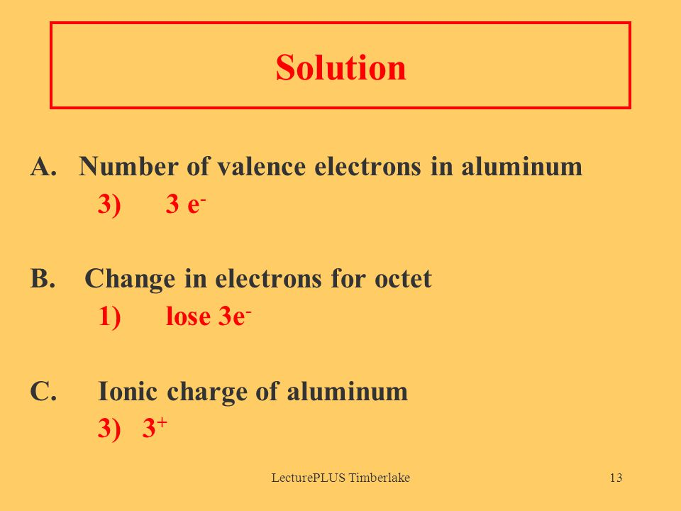 LecturePLUS Timberlake13 Solution A. Number of valence electrons in aluminum 3) 3 e - B.
