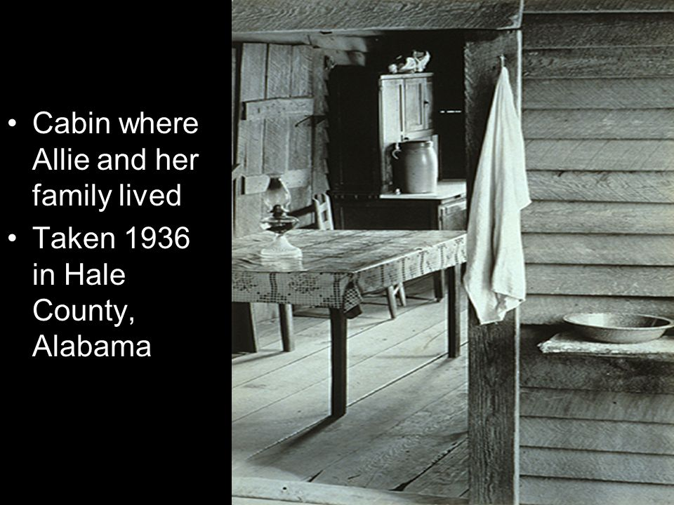 Cabin where Allie and her family lived Taken 1936 in Hale County, Alabama