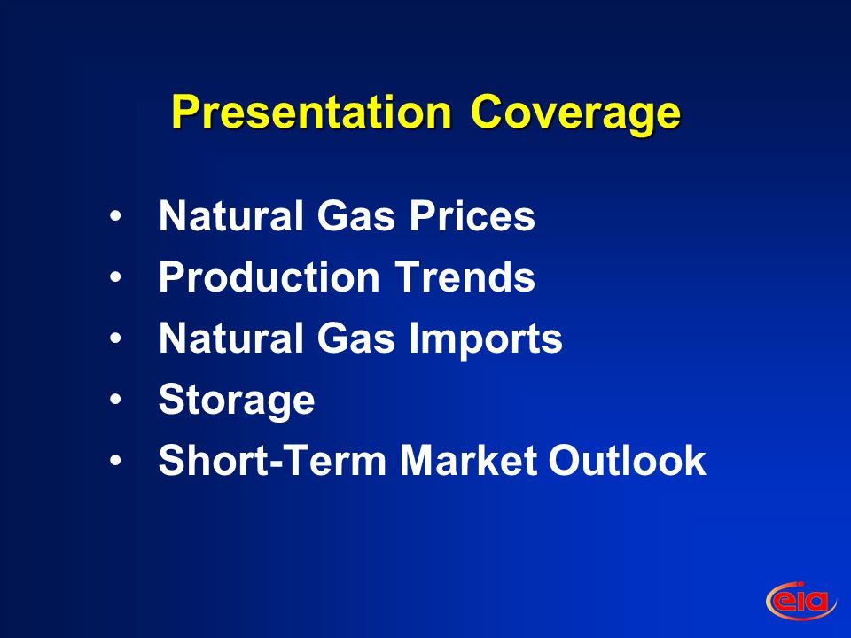 Presentation Coverage Natural Gas Prices Production Trends Natural Gas Imports Storage Short-Term Market Outlook
