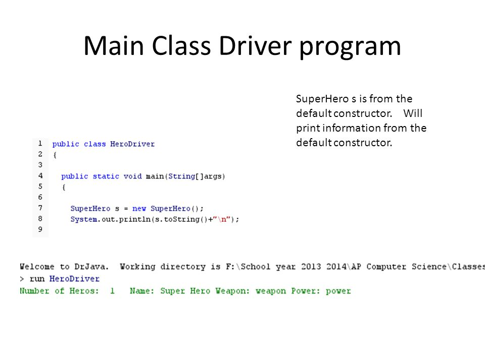 Main Class Driver program SuperHero s is from the default constructor.