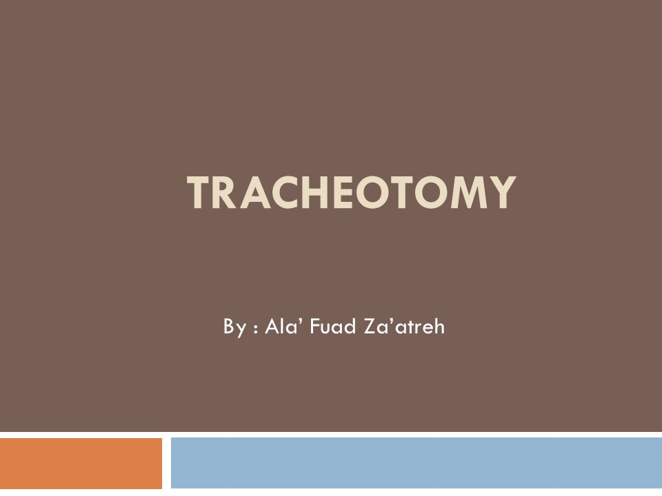 TRACHEOTOMY By : Ala' Fuad Za'atreh