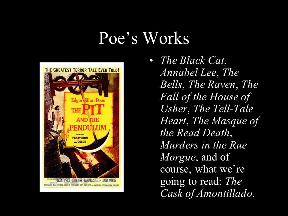 Poe's Works The Black Cat, Annabel Lee, The Bells, The Raven, The Fall of the House of Usher, The Tell-Tale Heart, The Masque of the Read Death, Murders in the Rue Morgue, and of course, what we're going to read: The Cask of Amontillado.