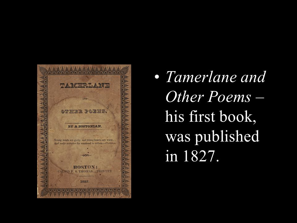 Tamerlane and Other Poems – his first book, was published in 1827.