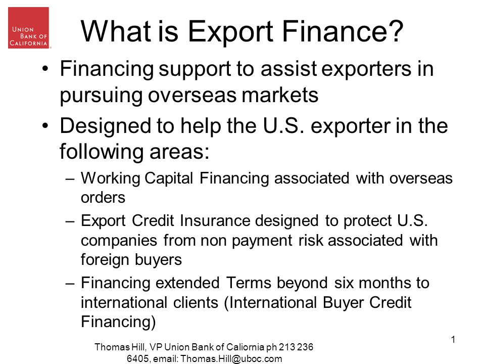Thomas Hill, VP Union Bank of Caliornia ph ,   1 What is Export Finance.
