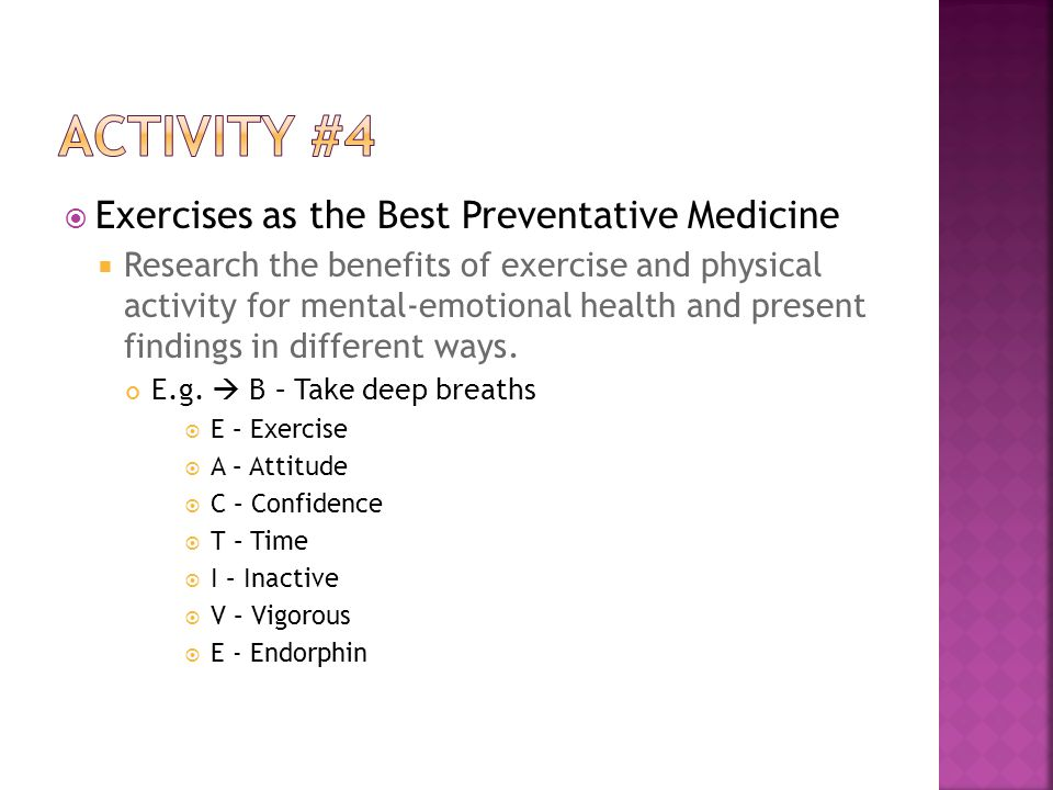 Exercises as the Best Preventative Medicine  Research the benefits of exercise and physical activity for mental-emotional health and present findings in different ways.