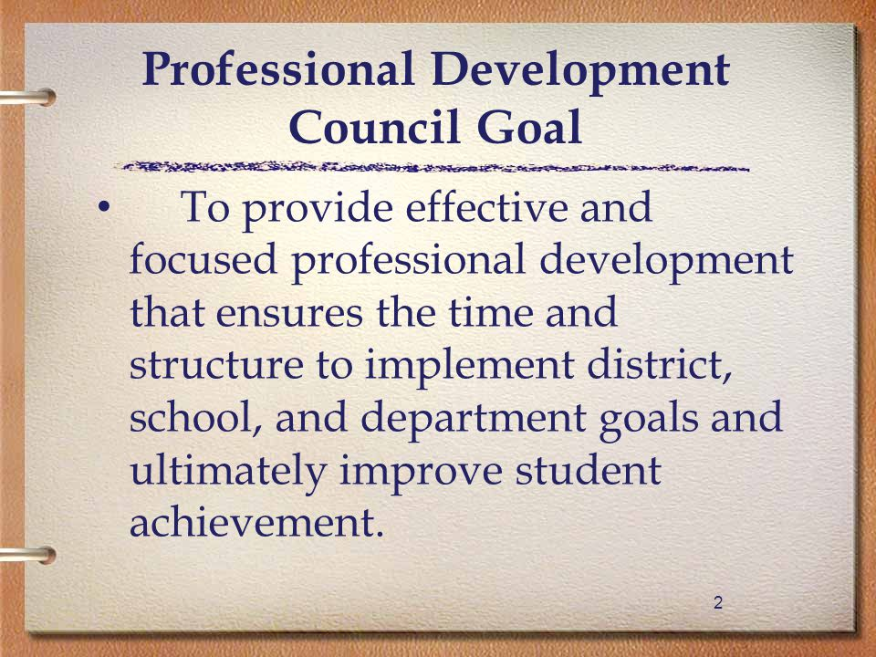 22 To provide effective and focused professional development that ensures the time and structure to implement district, school, and department goals and ultimately improve student achievement.