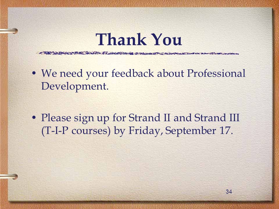 34 Thank You We need your feedback about Professional Development.