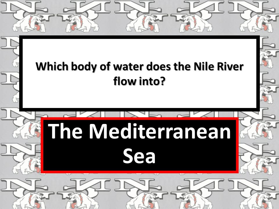 Which body of water does the Nile River flow into The Mediterranean Sea