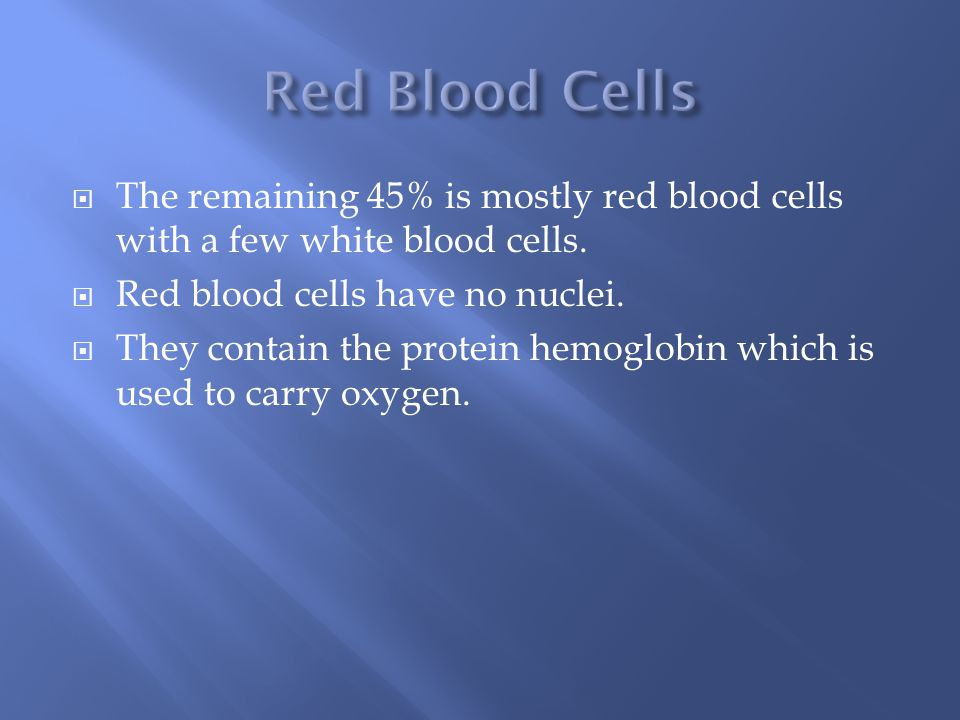  The remaining 45% is mostly red blood cells with a few white blood cells.