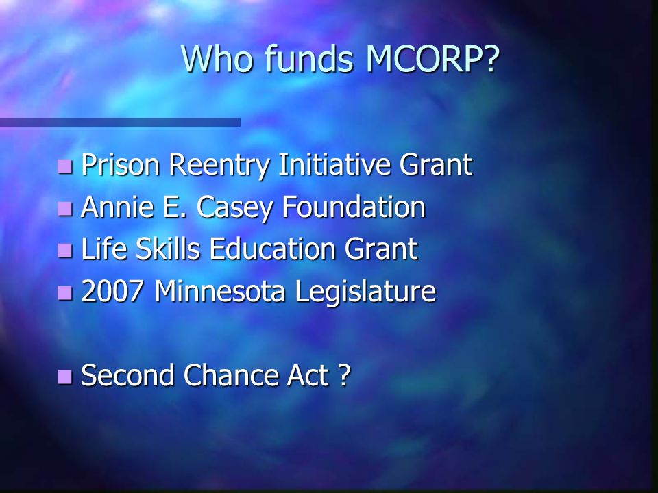 Who funds MCORP. Prison Reentry Initiative Grant Prison Reentry Initiative Grant Annie E.