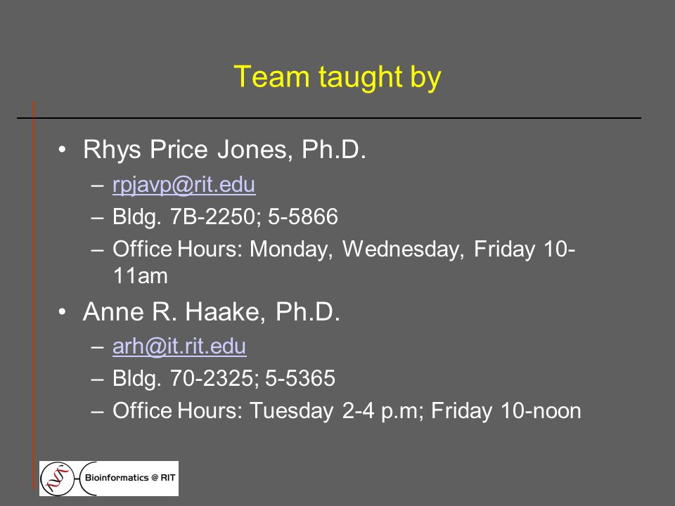 Team taught by Rhys Price Jones, Ph.D. –Bldg.