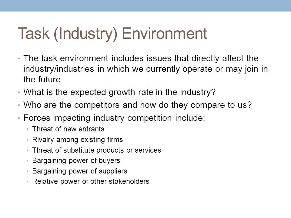 Task (Industry) Environment The task environment includes issues that directly affect the industry/industries in which we currently operate or may join in the future What is the expected growth rate in the industry.