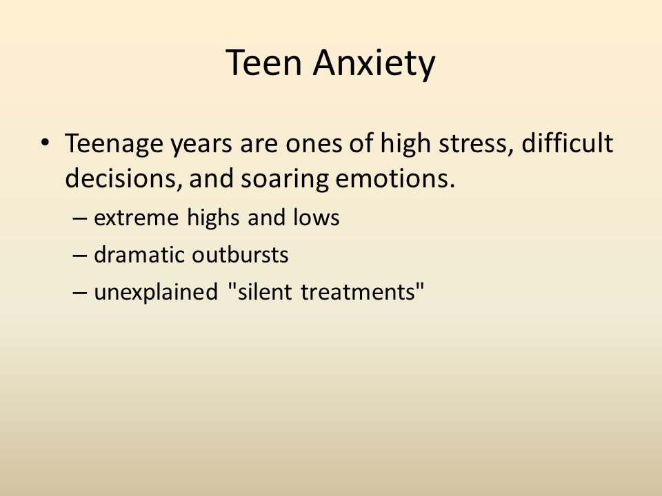 Teen Anxiety Teenage years are ones of high stress, difficult decisions, and soaring emotions.