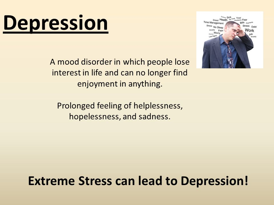 Depression A mood disorder in which people lose interest in life and can no longer find enjoyment in anything.