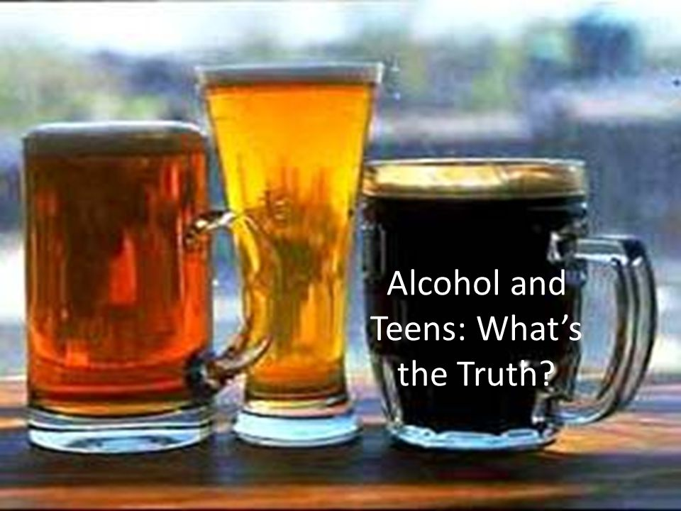 Alcohol and Teens: What's the Truth