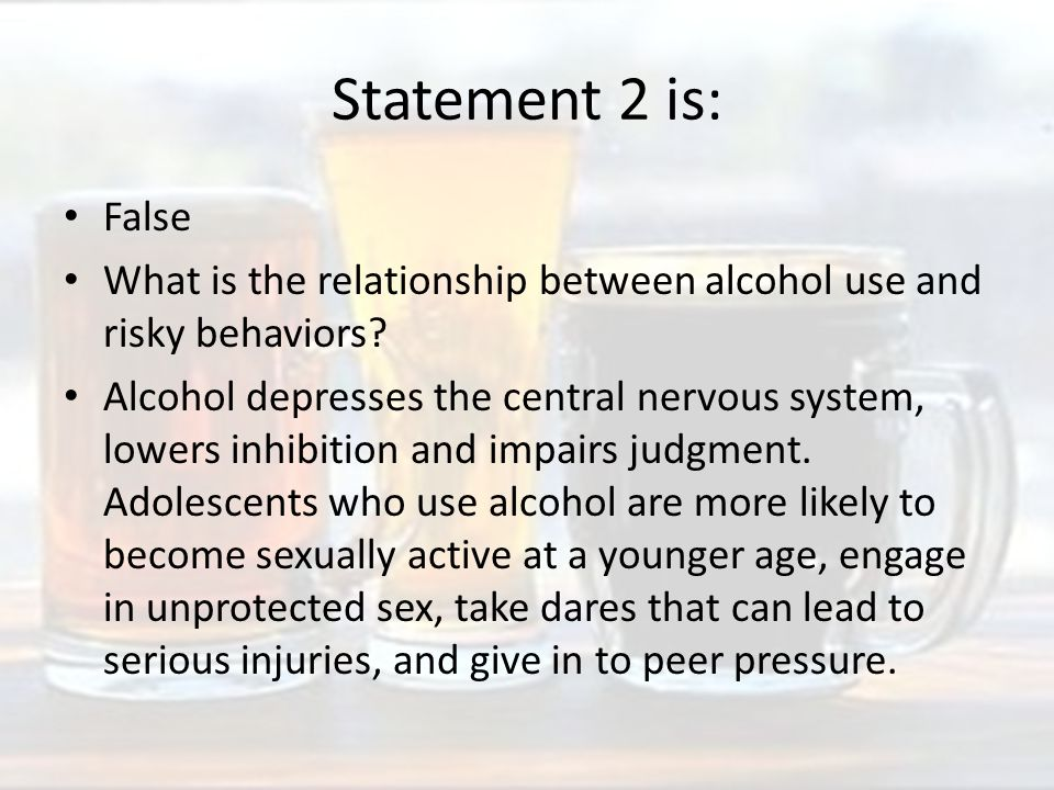 Statement 2 is: False What is the relationship between alcohol use and risky behaviors.