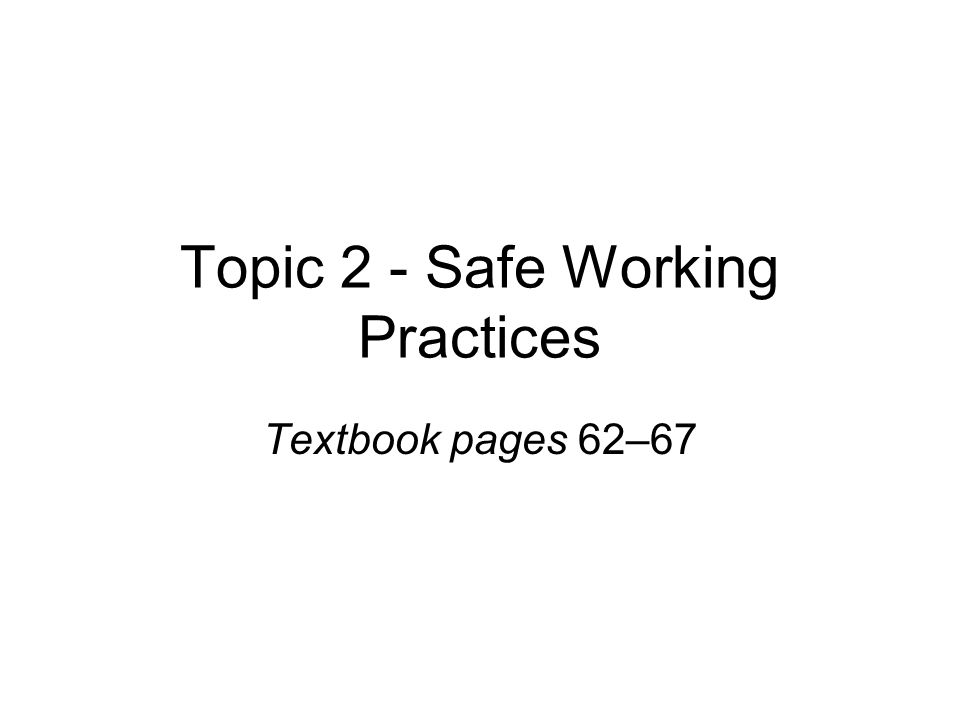 Topic 2 - Safe Working Practices Textbook pages 62–67