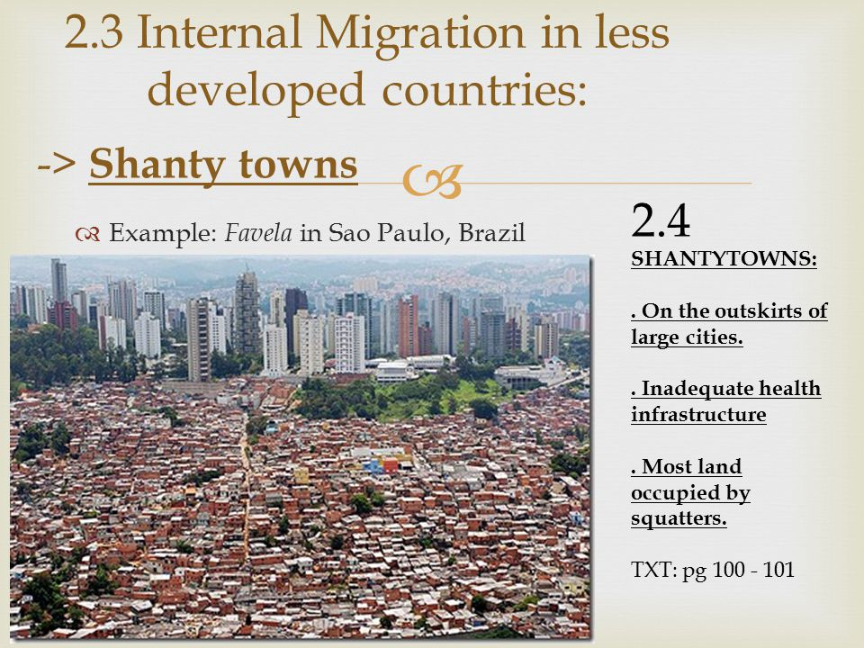   Example: Favela in Sao Paulo, Brazil 2.3 Internal Migration in less developed countries: -> Shanty towns SHANTYTOWNS:.