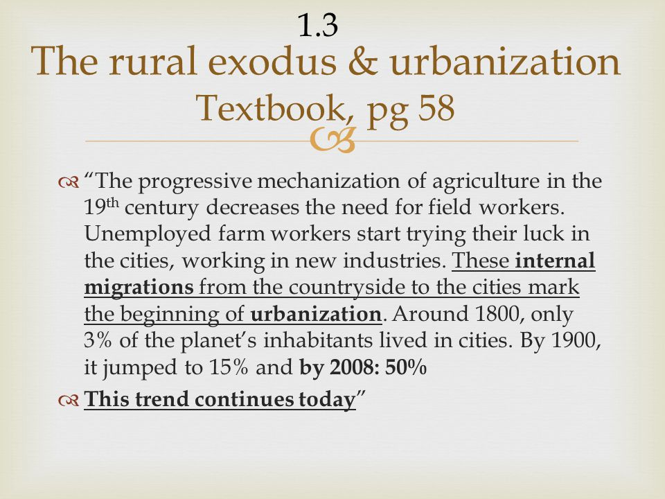  The progressive mechanization of agriculture in the 19 th century decreases the need for field workers.