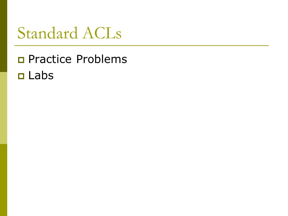 Standard ACLs  Practice Problems  Labs
