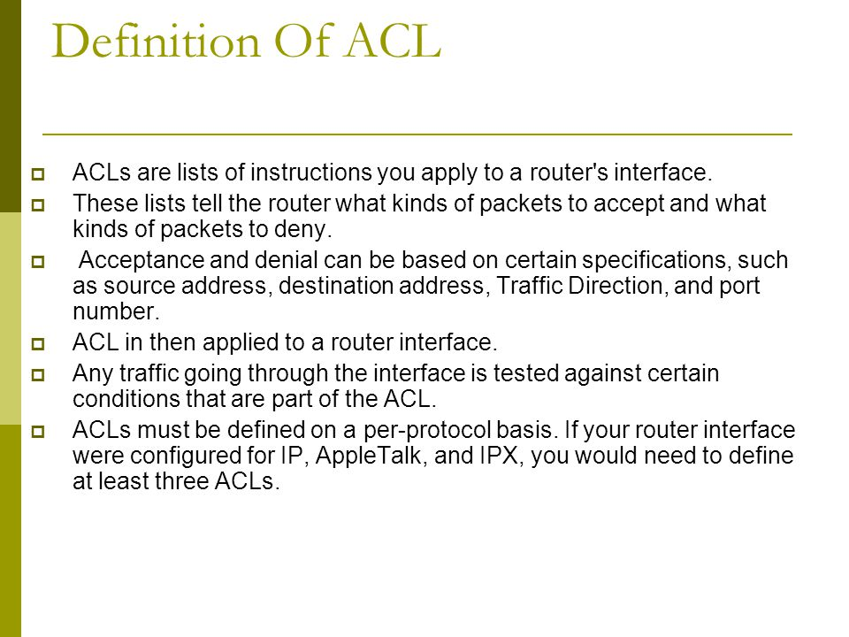 Definition Of ACL  ACLs are lists of instructions you apply to a router s interface.