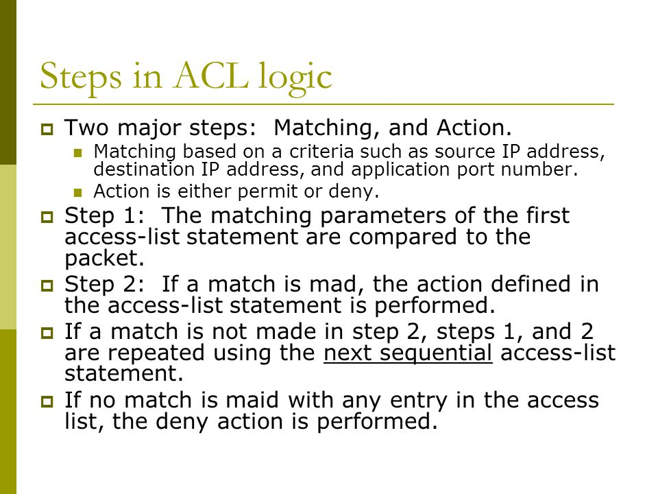 Steps in ACL logic  Two major steps: Matching, and Action.