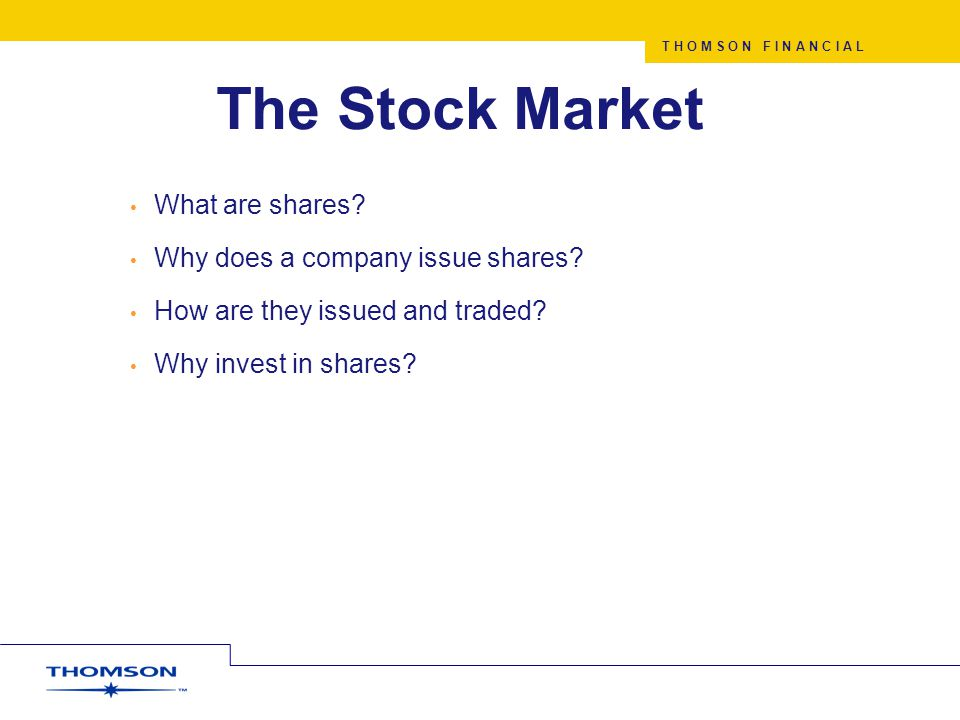 T H O M S O N F I N A N C I A L What are shares. Why does a company issue shares.