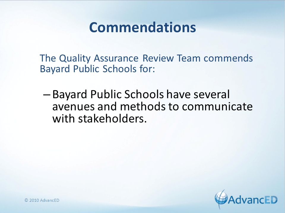Commendations The Quality Assurance Review Team commends Bayard Public Schools for: – Bayard Public Schools have several avenues and methods to communicate with stakeholders.