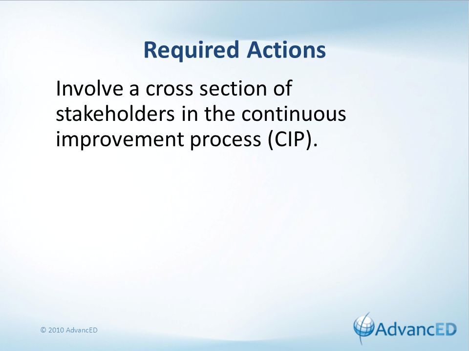 Required Actions Involve a cross section of stakeholders in the continuous improvement process (CIP).
