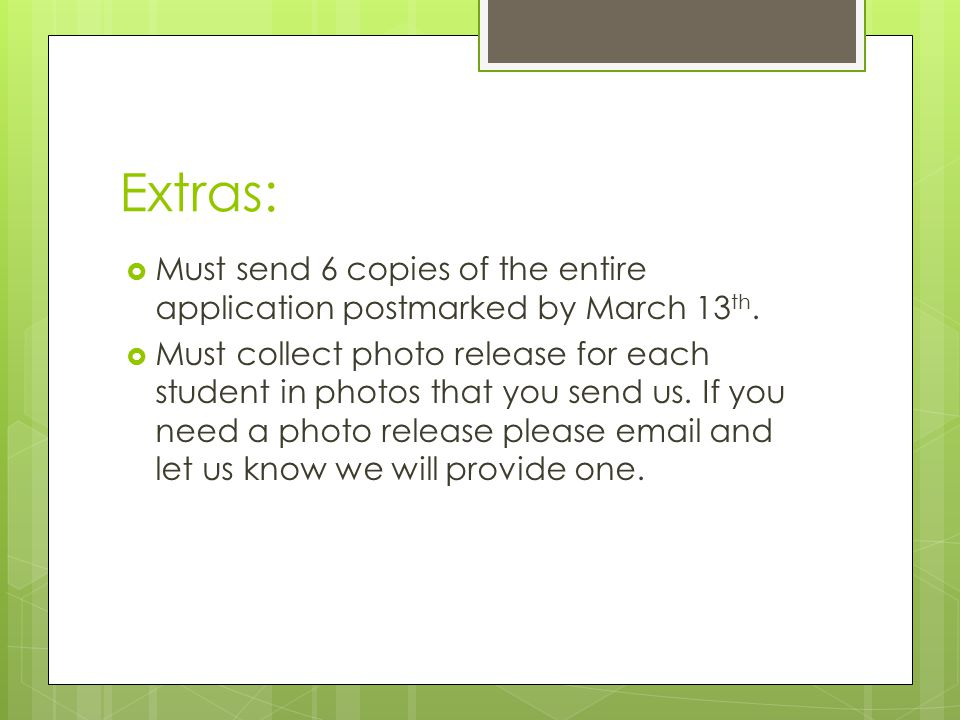 Extras:  Must send 6 copies of the entire application postmarked by March 13 th.