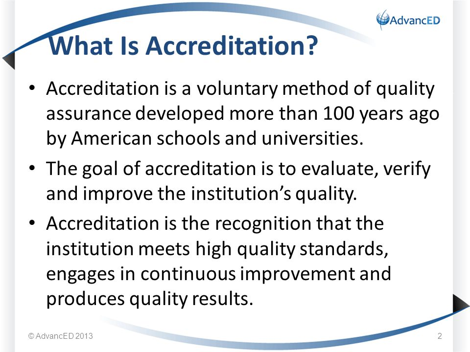 Accreditation is a voluntary method of quality assurance developed more than 100 years ago by American schools and universities.