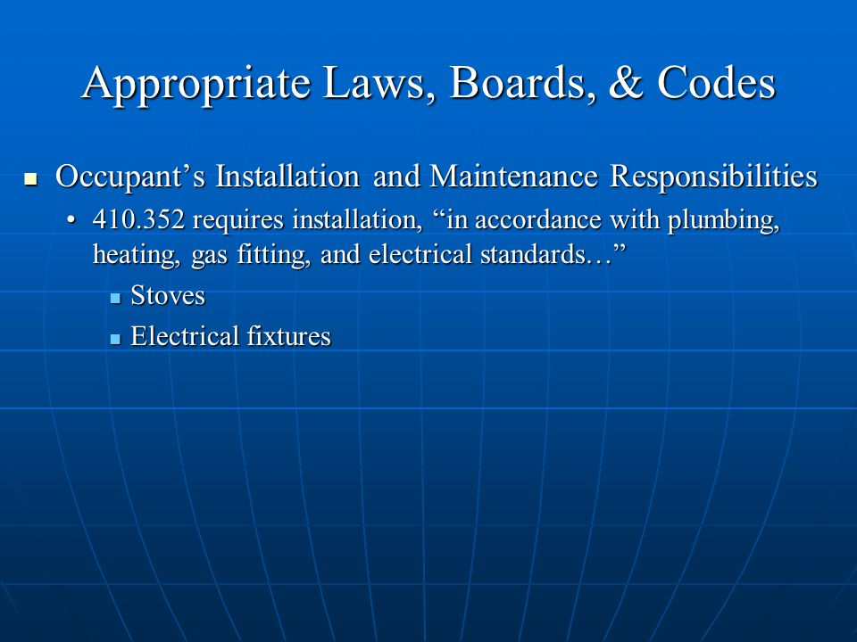 Appropriate Laws, Boards, & Codes Occupant's Installation and Maintenance Responsibilities Occupant's Installation and Maintenance Responsibilities requires installation, in accordance with plumbing, heating, gas fitting, and electrical standards… requires installation, in accordance with plumbing, heating, gas fitting, and electrical standards… Stoves Stoves Electrical fixtures Electrical fixtures