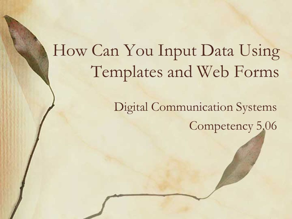 How Can You Input Data Using Templates and Web Forms Digital Communication Systems Competency 5.06