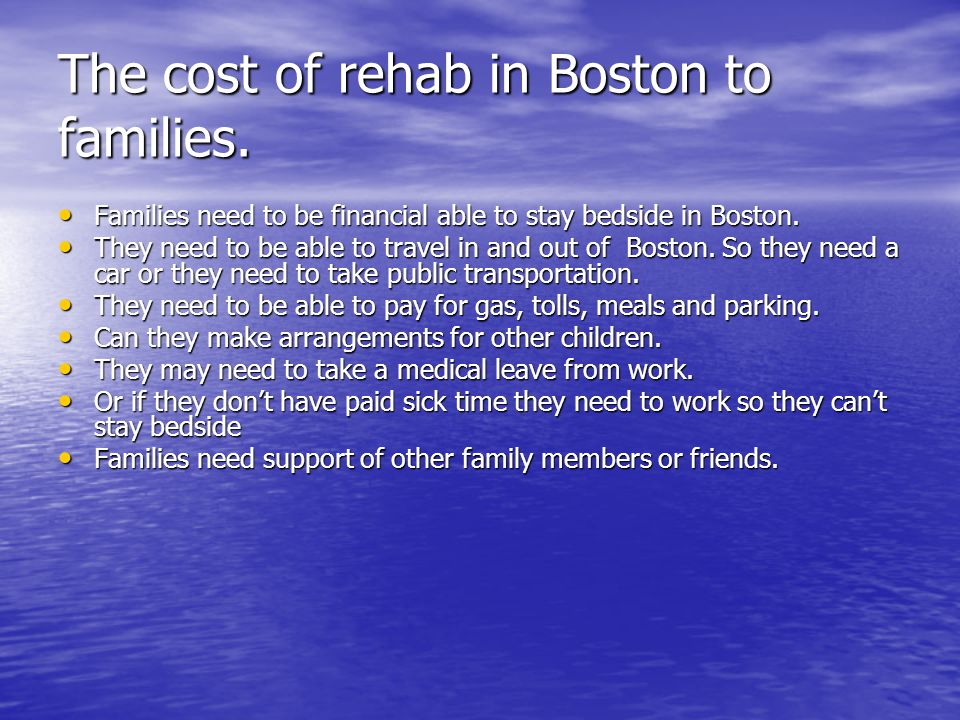 The cost of rehab in Boston to families.