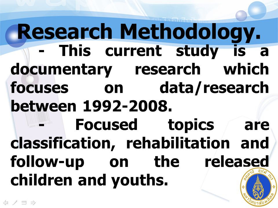 - This current study is a documentary research which focuses on data/research between