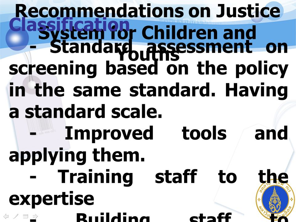 Recommendations on Justice System for Children and Youths Classification - Standard assessment on screening based on the policy in the same standard.