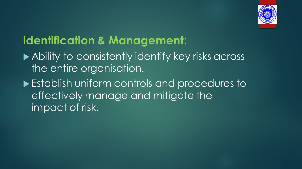 Identification & Management :  Ability to consistently identify key risks across the entire organisation.