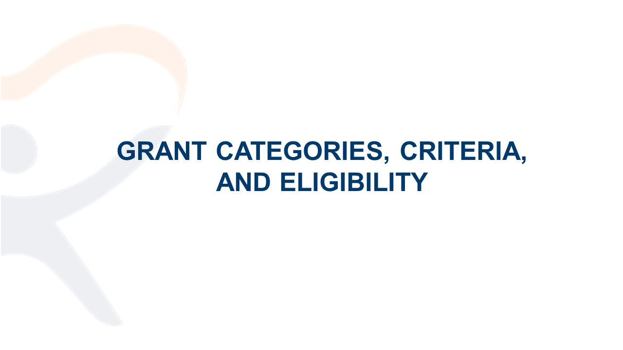 GRANT CATEGORIES, CRITERIA, AND ELIGIBILITY