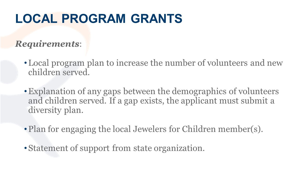 LOCAL PROGRAM GRANTS Requirements: Local program plan to increase the number of volunteers and new children served.